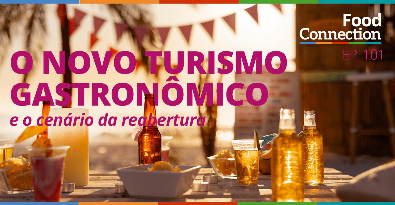 O novo turismo gastronômico e o cenário da reabertura | foodconnection.com